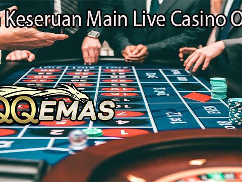 Inilah Keseruan Main Live Casino Online