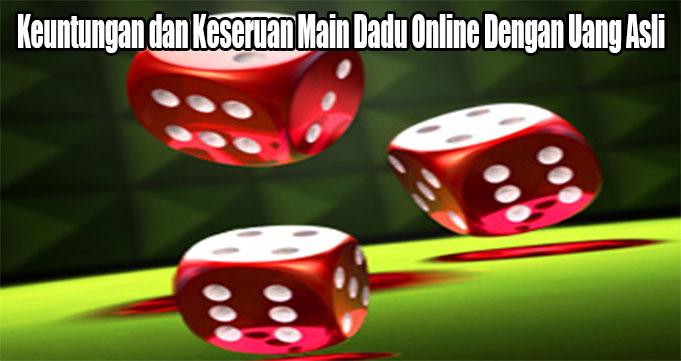 Keuntungan dan Keseruan Main Dadu Online Dengan Uang Asli